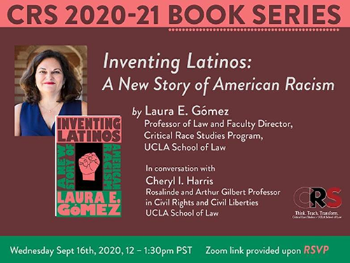 Poster from Inventing Latinos: A New Story of American Racism by Laura E. Gómez, in conversation with Cheryl I. Harris